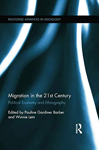 9780415716635: Migration in the 21st Century: Political Economy and Ethnography (Routledge Advances in Sociology)