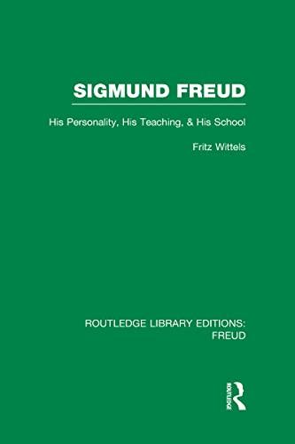 Sigmund Freud (RLE: Freud) : His Personality,: Wittels, Fritz