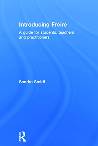 Introducing Freire: A guide for students, teachers and practitioners: Smidt, Sandra
