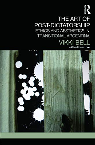 9780415717335: The Art of Post-Dictatorship: Ethics and Aesthetics in Transitional Argentina (Glasshouse Book Transitional Justice)