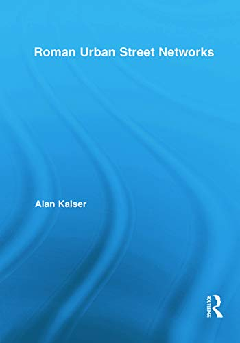 9780415717519: Roman Urban Street Networks: Streets and the Organization of Space in Four Cities (Routledge Studies in Archaeology)
