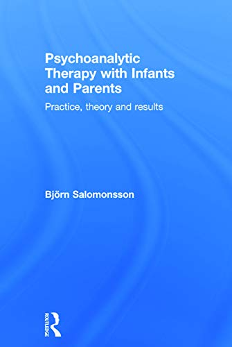 9780415718561: Psychoanalytic Therapy with Infants and their Parents: Practice, Theory, and Results