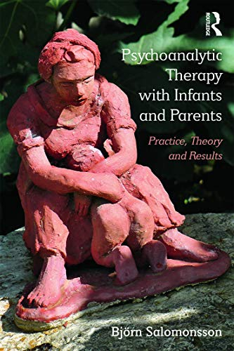 9780415718578: Psychoanalytic Therapy with Infants and their Parents: Practice, Theory, and Results