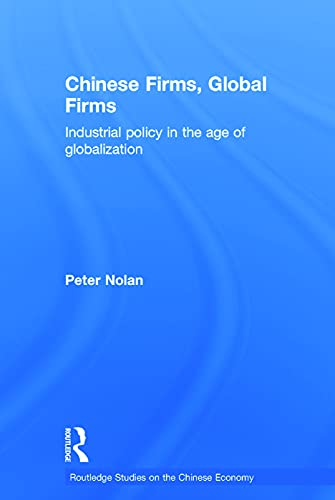 9780415719025: Chinese Firms, Global Firms: Industrial Policy in the Age of Globalization (Routledge Studies on the Chinese Economy)