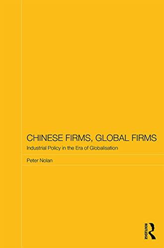 9780415719032: Chinese Firms, Global Firms: Industrial Policy in the Age of Globalization (Routledge Studies on the Chinese Economy)