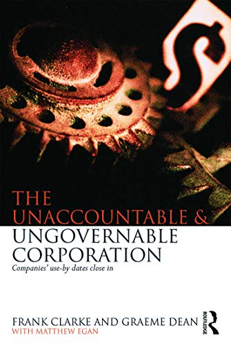 The Unaccountable & Ungovernable Corporation: Companies' use-by-dates close in (0415719143) by Frank Clarke; Graeme Dean; Matthew Egan