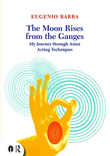 9780415719292: The Moon Rises from the Ganges: My journey through Asian acting techniques (Routledge Icarus)