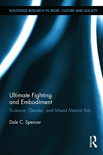 9780415719551: Ultimate Fighting and Embodiment: Violence, Gender and Mixed Martial Arts (Routledge Research in Sport, Culture and Society)