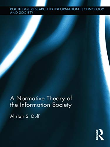 9780415719636: A Normative Theory of the Information Society (Routledge Research in Information Technology and Society)