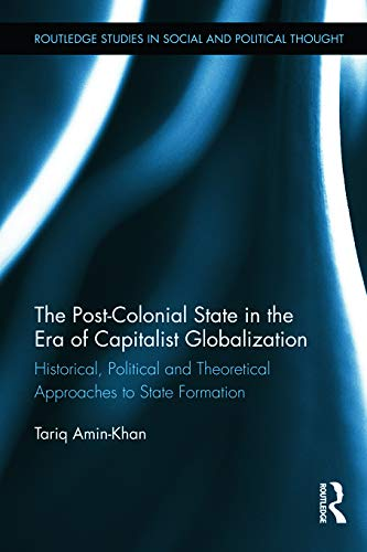 9780415719766: The Post-Colonial State in the Era of Capitalist Globalization: Historical, Political and Theoretical Approaches to State Formation
