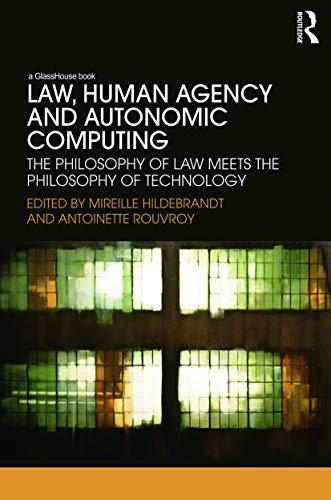 9780415720151: Law, Human Agency and Autonomic Computing: The Philosophy of Law Meets the Philosophy of Technology