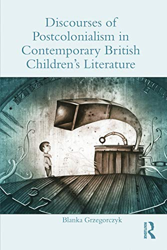 9780415720274: Discourses of Postcolonialism in Contemporary British Children's Literature (Children's Literature and Culture)