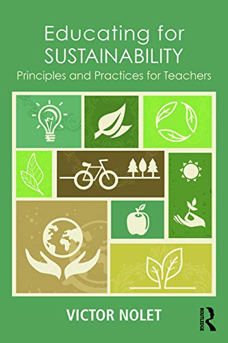 Educating for Sustainability: Principles and Practices for Teachers: Nolet, Victor