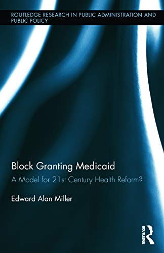 9780415720625: Block Granting Medicaid: A Model for 21st Century Health Reform? (Routledge Research in Public Administration and Public Policy)