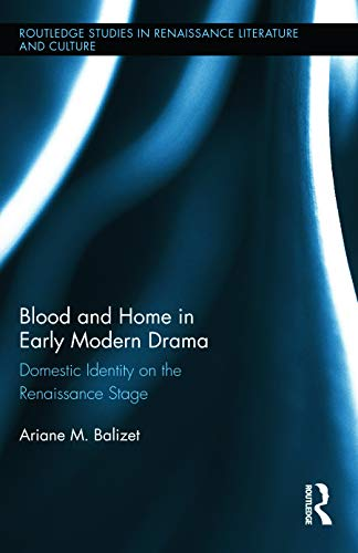 9780415720656: Blood and Home in Early Modern Drama: Domestic Identity on the Renaissance Stage (Routledge Studies in Renaissance Literature and Culture)