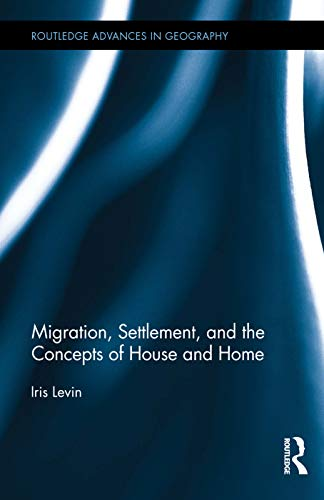 9780415720687: Migration, Settlement, and the Concepts of House and Home (Routledge Advances in Geography)