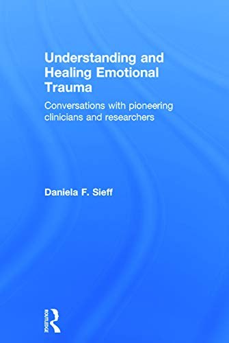 9780415720816: Understanding and Healing Emotional Trauma: Conversations with pioneering clinicians and researchers