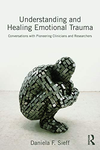 9780415720847: Understanding and Healing Emotional Trauma: Conversations with pioneering clinicians and researchers