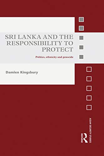 9780415721301: Sri Lanka and the Responsibility to Protect: Politics, Ethnicity and Genocide (Asian Security Studies)