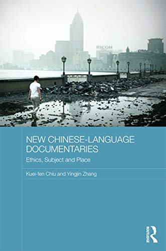New Chinese-Language Documentaries: Ethics, Subject and Place (Media, Culture and Social Change in ...