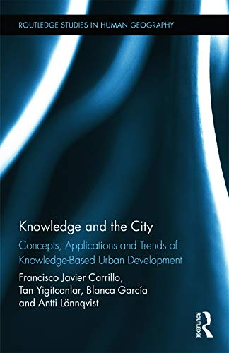 9780415722124: Knowledge and the City: Concepts, Applications and Trends of Knowledge-Based Urban Development (Routledge Studies in Human Geography)