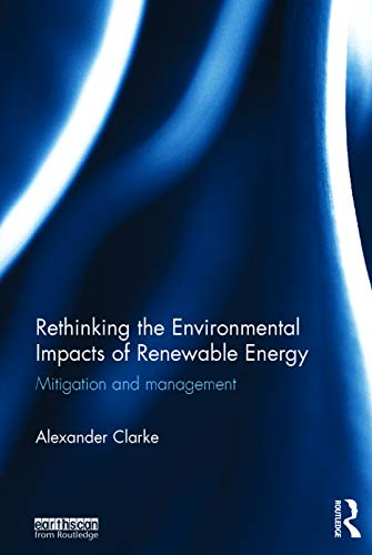 9780415722179: Rethinking the Environmental Impacts of Renewable Energy: Mitigation and management