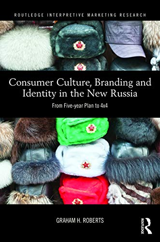 9780415722407: Consumer Culture, Branding and Identity in the New Russia: From Five-year Plan to 4x4 (Routledge Interpretive Marketing Research)