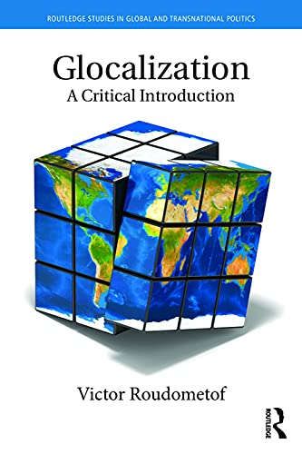 Glocalization: A Critical Introduction (Routledge Studies in Global and Transnational Politics): ...