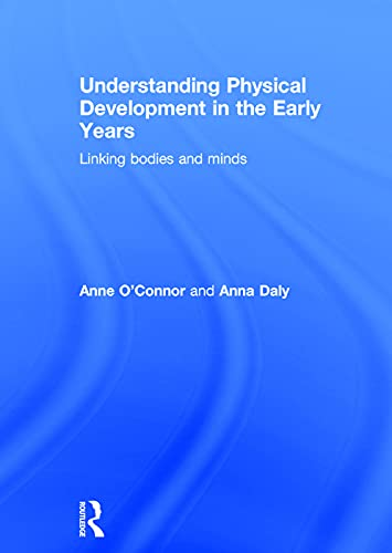 9780415722476: Understanding Physical Development in the Early Years: Linking bodies and minds