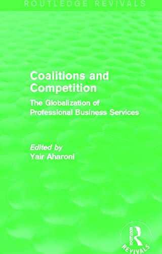 Coalitions and Competition (Routledge Revivals): The Globalization of Professional Business ...