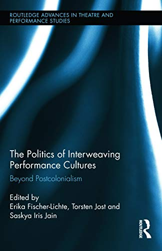 9780415722681: The Politics of Interweaving Performance Cultures: Beyond Postcolonialism (Routledge Advances in Theatre & Performance Studies)