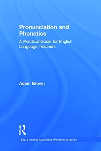 9780415722759: Pronunciation and Phonetics: A Practical Guide for English Language Teachers (ESL & Applied Linguistics Professional Series)