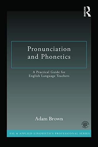 9780415722766: Pronunciation and Phonetics: A Practical Guide for English Language Teachers (ESL & Applied Linguistics Professional Series)