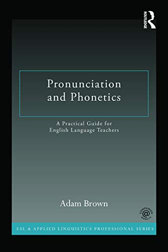 9780415722766: Pronunciation and Phonetics: A Practical Guide for English Language Teachers (ESL & Applied Linguistics Professional Series)
