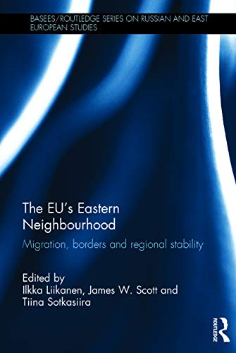 9780415722865: The EU's Eastern Neighbourhood: Migration, Borders and Regional Stability (BASEES/Routledge Series on Russian and East European Studies)