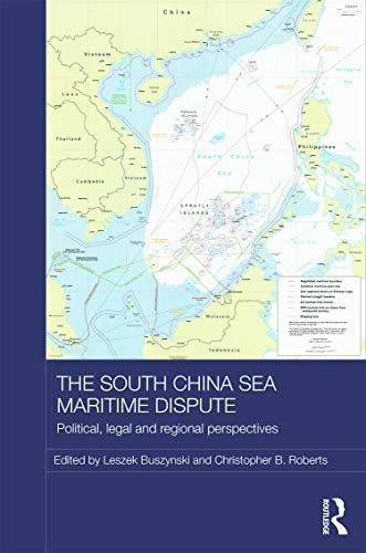 The South China Sea Maritime Dispute: Political, Legal and Regional Perspectives (Routledge ...