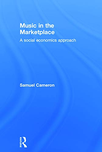 Music in the Marketplace: A social economics approach: Cameron, Samuel