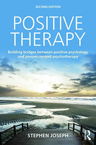 Positive Therapy: Building bridges between positive psychology and person-centred psychotherapy: ...
