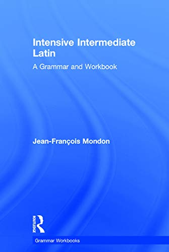 9780415723657: Intensive Intermediate Latin: A Grammar and Workbook (Grammar Workbooks) (English and Latin Edition)