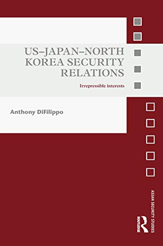 9780415723954: US-Japan-North Korea Security Relations: Irrepressible Interests (Asian Security Studies)