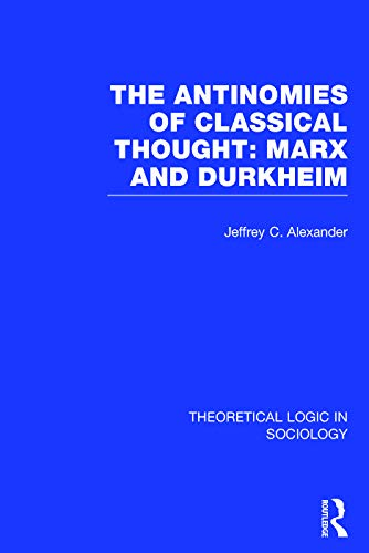9780415724227: The Antinomies of Classical Thought: Marx and Durkheim (Theoretical Logic in Sociology) (Volume 2)