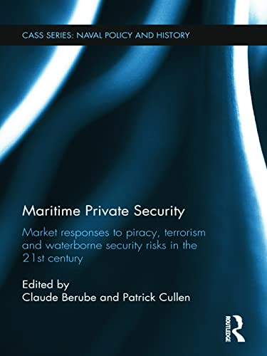 9780415724241: Maritime Private Security: Market Responses to Piracy, Terrorism and Waterborne Security Risks in the 21st Century (Cass Series: Naval Policy and History)
