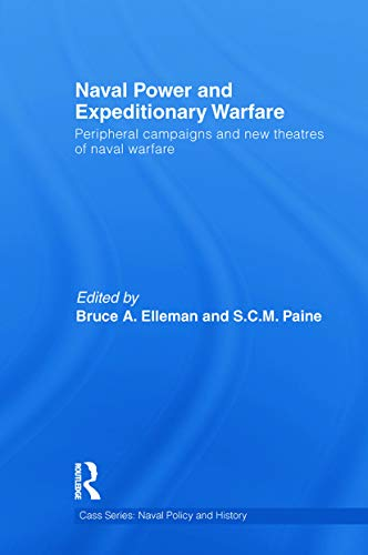 9780415724289: Naval Power and Expeditionary Wars: Peripheral Campaigns and New Theatres of Naval Warfare (Cass Series: Naval Policy and History)
