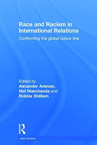 9780415724340: Race and Racism in International Relations: Confronting the Global Colour Line (Interventions)