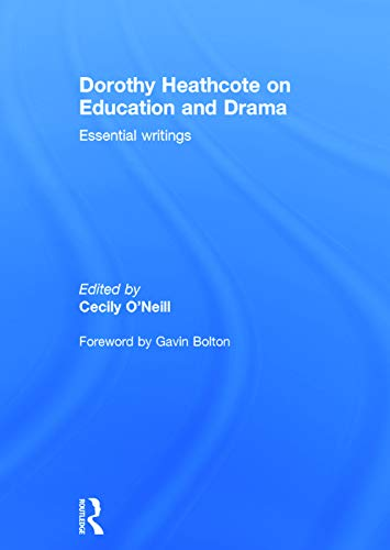 9780415724586: Dorothy Heathcote on Education and Drama: Essential writings