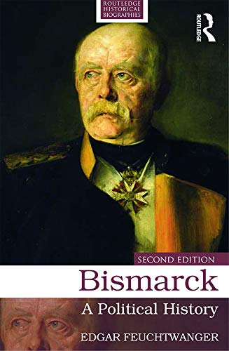 9780415724784: Bismarck: A Political History (Routledge Historical Biographies)