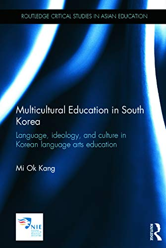9780415725118: Multicultural Education in South Korea: Language, ideology, and culture in Korean language arts education (Routledge Critical Studies in Asian Education)