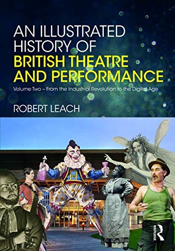 9780415725163: An Illustrated History of British Theatre and Performance: Volume Two - From the Industrial Revolution to the Digital Age (Volume 2)