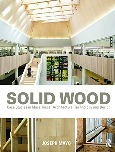 9780415725293: Solid Wood: Case Studies in Mass Timber Architecture, Technology and Design