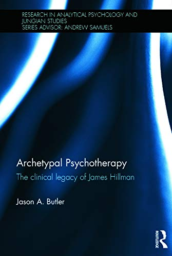 9780415725453: Archetypal Psychotherapy: The clinical legacy of James Hillman
